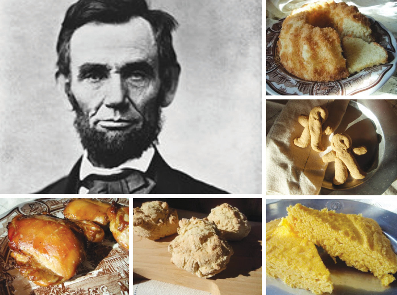 Some of the foods Abraham Lincoln probably ate include, clockwise from top right, French almond cake, gingerbread men, cornbread, biscuits and chicken.
